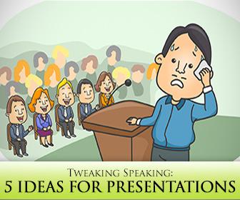 Tweaking Speaking: 5 Ideas for Presentations