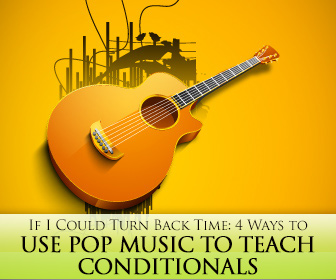 If I Could Turn Back Time: 4 Ways to Use Pop Music to Teach Conditionals