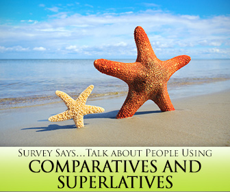 Survey Says�Using Comparatives and Superlatives to Talk about People