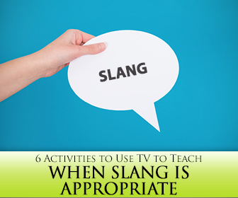 6 Activities to Use TV to Teach When Slang is Appropriate