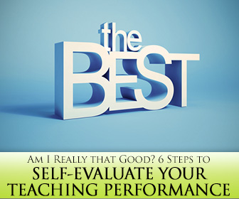 Am I Really that Good? 6 Steps to Self-Evaluate Your Teaching Performance