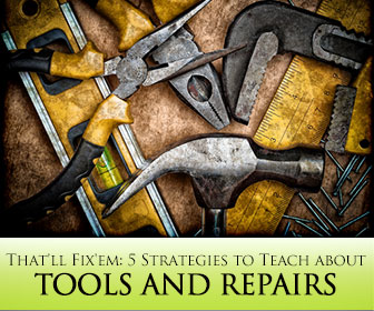That'll Fix'em: 5 Strategies to Teach about Tools and Repairs