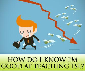 ESL Teachers Ask: How Do I Know I�m Good at Teaching ESL?