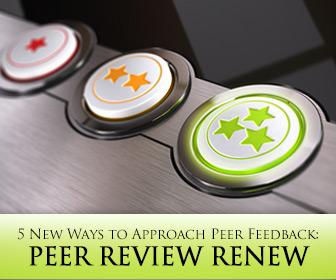 Peer Review Renew: 5 New Ways to Approach Peer Feedback