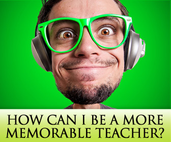ESL Teachers Ask: How Can I Be a More Memorable Teacher?