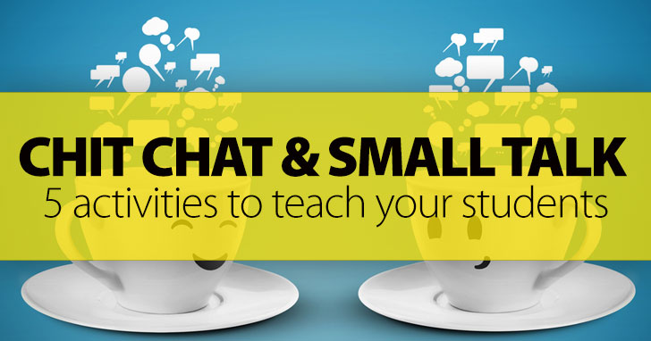 Chit Chat and Small Talk: 5 Activities to Get the Conversation Started with Your Students