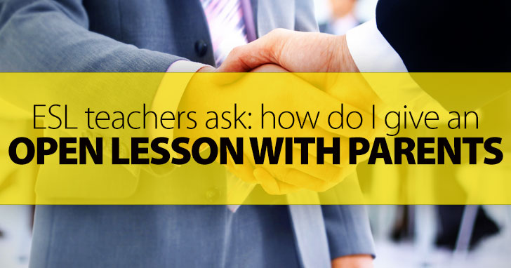 ESL Teachers Ask: How Do I Give an Open Lesson with Parents?