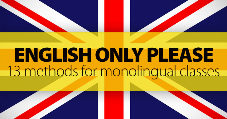English Only Please � 13 Methods for Monolingual Classes