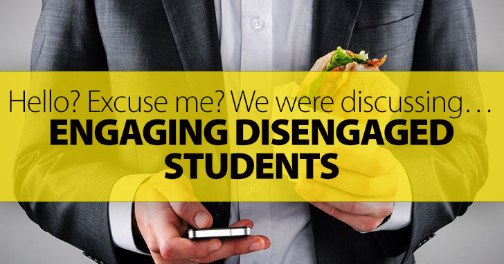Hello? Excuse Me? We Were Discussing�Engaging Disengaged Students