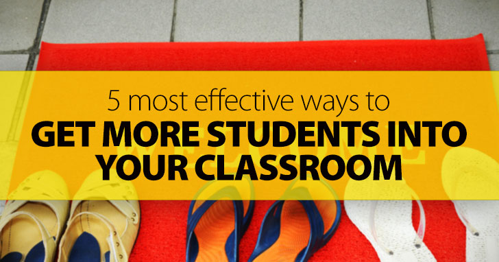 Come One, Come All: 5 Most Effective Ways to Get More Students Into Your Classroom