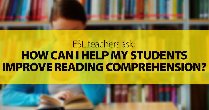 ESL Teachers Ask: How Can I Help My Students Improve Reading Comprehension?