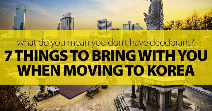 What Do You Mean You Don�t Have Deodorant?: 7 Things To Bring With You When Moving To Korea
