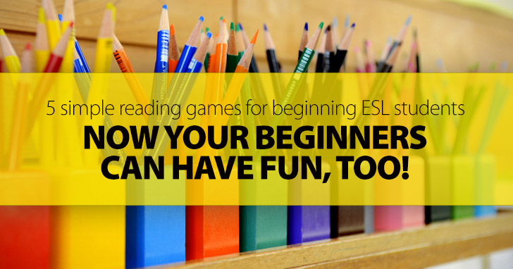Now Your Beginners Can Have Fun, Too: 5 Simple Reading Games For Beginning ESL Students