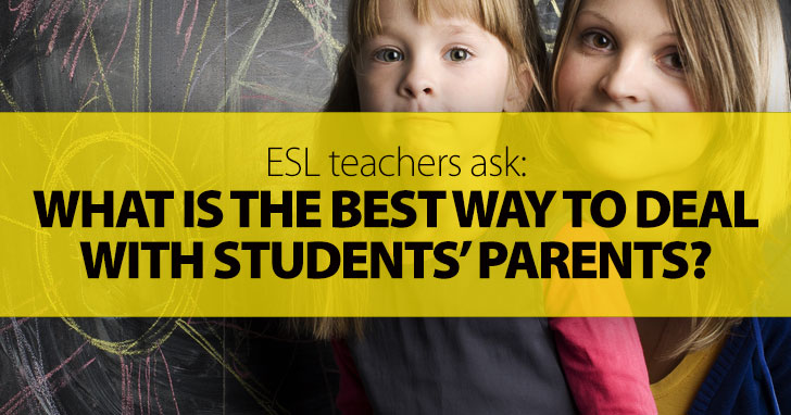ESL Teachers Ask: What Is the Best Way to Deal with Students� Parents?