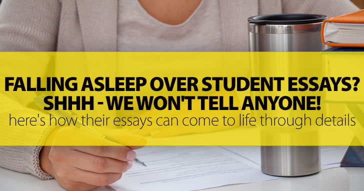 Falling Asleep Over Student Essays? Shhh - We Won't Tell Anyone!: But Here's How Their Essays Can Come To Life Through Details