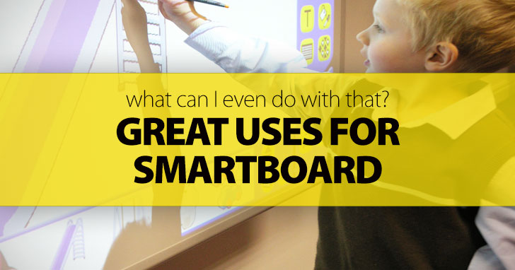 What Can I Even Do with That? Great Uses for Smartboard