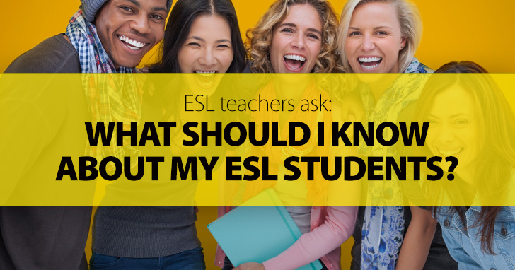 ESL Teachers Ask: What Should I Know About My ESL Students?
