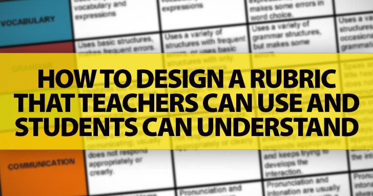 How To Design A Rubric That Teachers Can Use And Students Can Understand