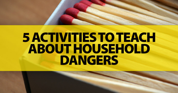 Warning: 5 Activities To Teach About Household Dangers