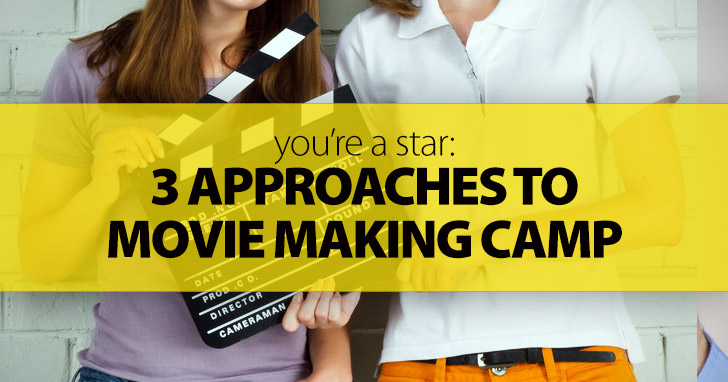You�re a Star!: 3 Approaches to Movie Making Camp