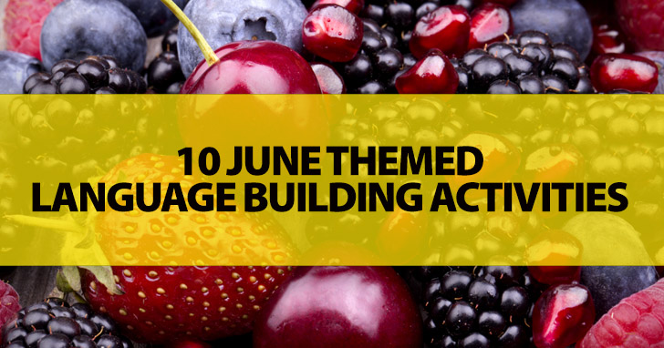 10 June Themed Language Building Activities