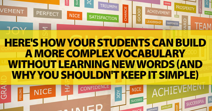 Taking It To The Next Level: How Your Students Can Build A More Complex Vocabulary Without Learning New Words