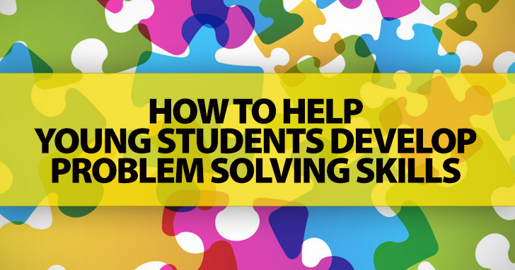 How to Help Young Students Develop Problem Solving Skills