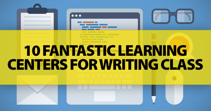 10 Fantastic Learning �enters for Writing Class