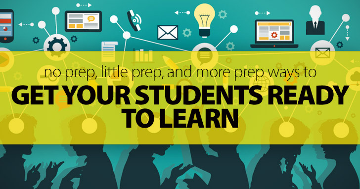 No Prep, Little Prep, and More Prep Ways to Get Your Students Ready to Learn