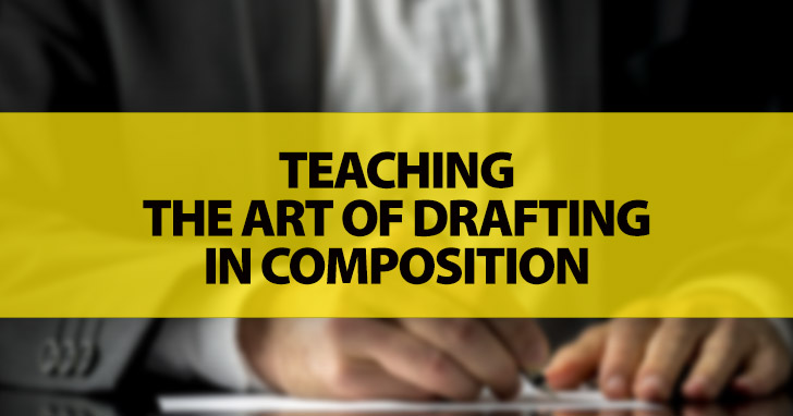 Teaching the Art of Drafting in Composition