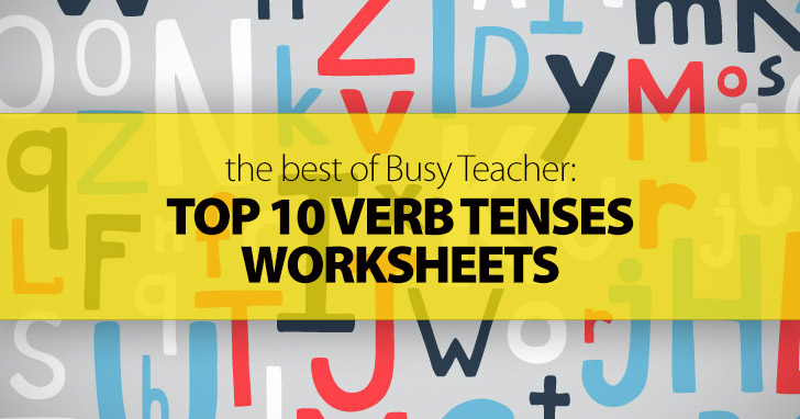 The Best of Busy Teacher: Top 10 Verb Tenses Worksheets