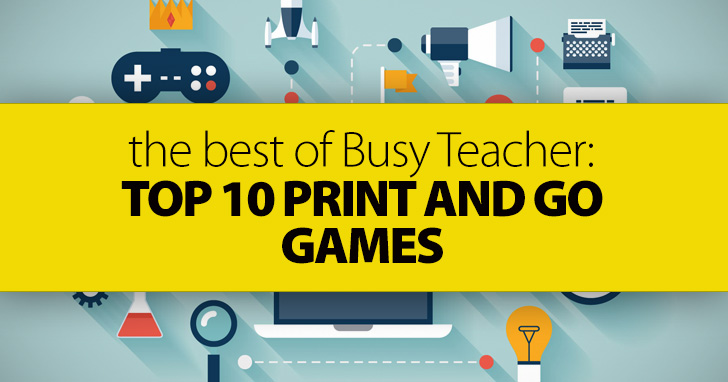 The Best of Busy Teacher: Top 10 Print and Go Games