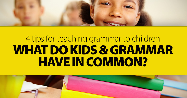 What Do Kids and Grammar Have in Common?: You�ll Find Out with These 4 Busy Teacher Tips for Teaching Grammar to Children