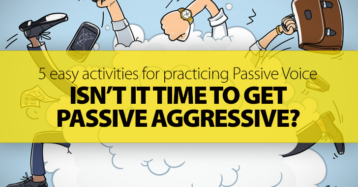 Get Passive Aggressive: 5 Easy Activities for Practicing Passive Voice