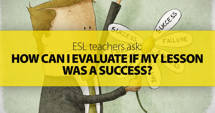 ESL Teachers Ask: How Can I Evaluate If My Lesson Was a Success?