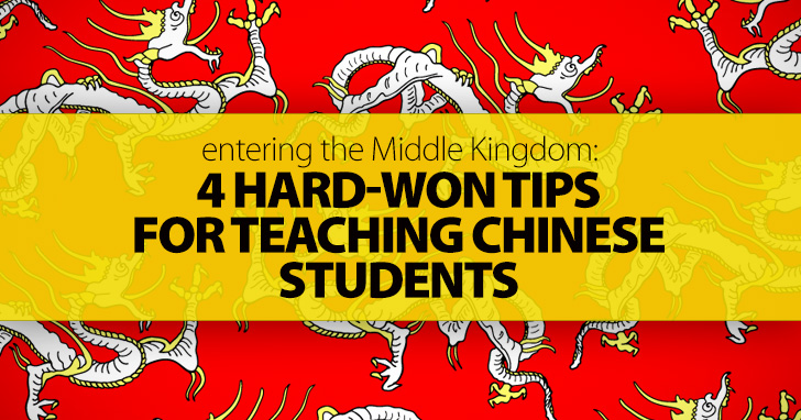 Entering the Middle Kingdom: 4 Hard-Won Tips for Teaching Chinese Students