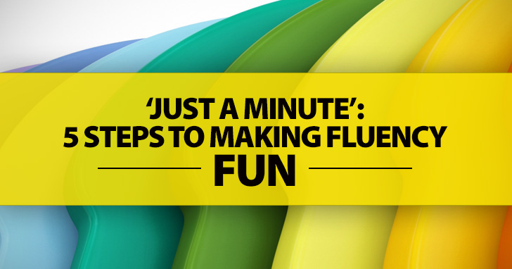 �Just a Minute�: 5 Steps to Making Fluency Fun