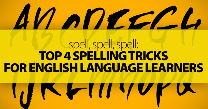 Top 4 Spelling Tricks for English Language Learners