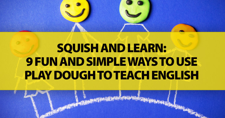 Squish And Learn: 9 Fun & Simple Ways To Use Play Dough To Teach English