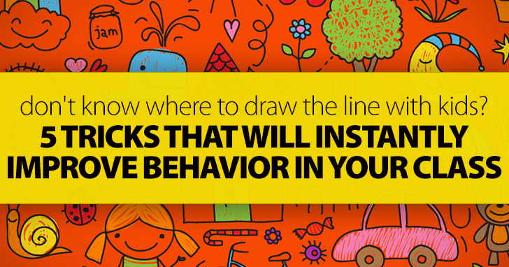 When You Don't Know Where To Draw The Line With Kids: 5 Tricks That Will Instantly Improve Behavior In Your Class