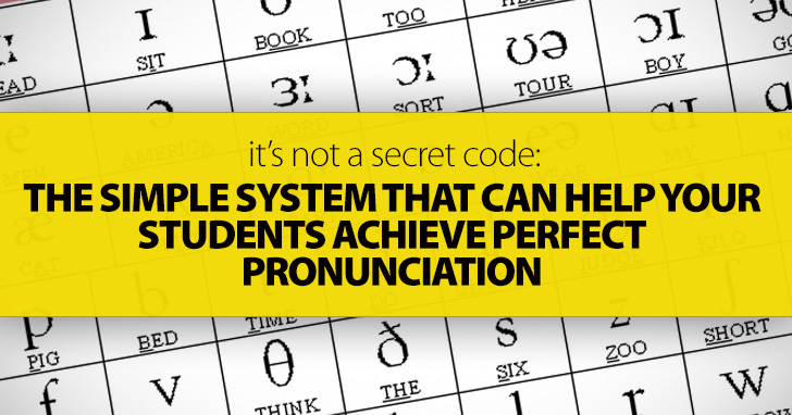 It�s Not A Secret Code: The Simple System That Can Help Your Students Achieve Perfect Pronunciation