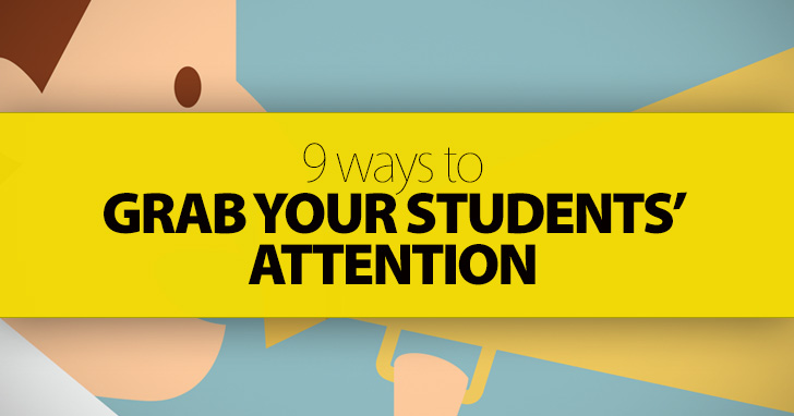 9 Ways to Grab Your Students� Attention