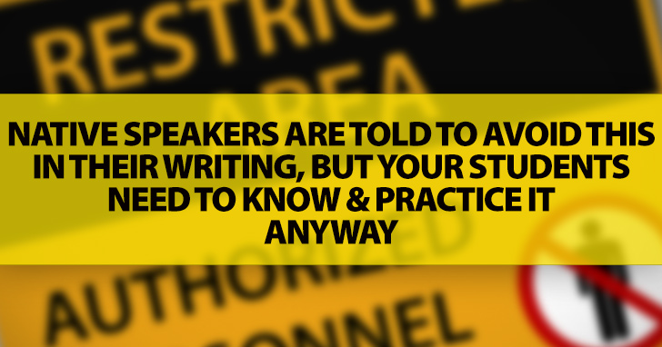Native Speakers Are Told To Avoid This In Their Writing: But Your Students Need To Know And Practice It Anyway