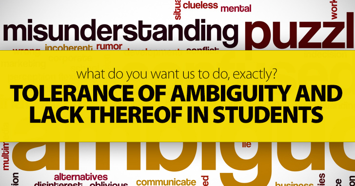 What Do You Want Us to Do, Exactly? Tolerance of Ambiguity and Lack Thereof in Students