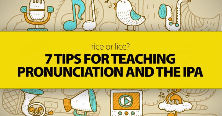 Rice or Lice? 7 Tips for Teaching Pronunciation and the IPA