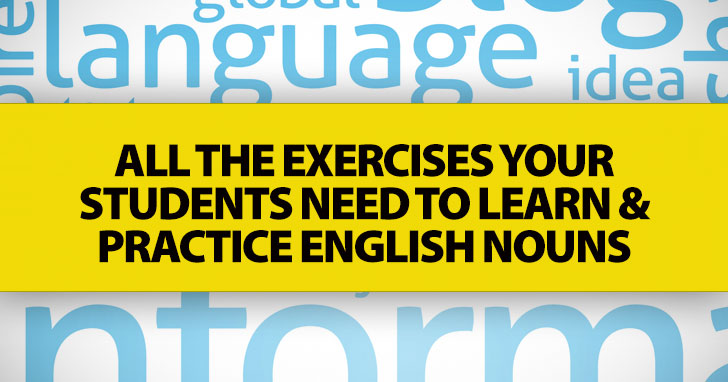 All the Exercises Your Students Need To Learn and Practice English Nouns