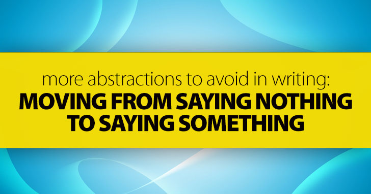 More Abstractions to Avoid in Writing: Moving from Saying Nothing to Saying Something