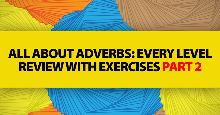 All about Adverbs: Every Level Review with Exercises Part 2