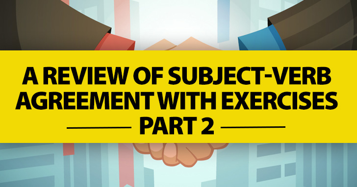 Why Can�t We All Just Get Along? Review of Subject-Verb Agreement with Exercises Part 2