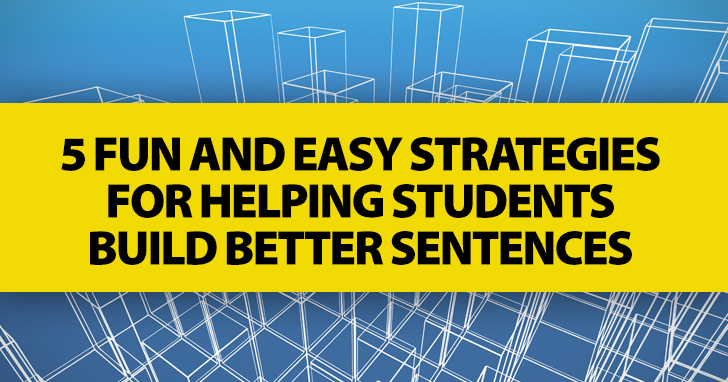 Word by Word: 5 Fun and Easy Strategies for Helping Students Build Better Sentences